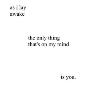 Http, Mind, and Net: as i lay  awake  the only thing  that's on my mind  s you. http://iglovequotes.net/
