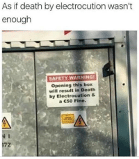 Like The Meme Train for more dank memes...: As if death by electrocution wasn't  enough  SAFETY WARNING  opening this box  will result in Death  by Electrocution &  a €50 Fine. Like The Meme Train for more dank memes...