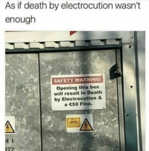 That fine is just shocking: As if death by electrocution wasn't  enough  SAFETY WARNING  Opening this bo  will result in Death  by Electrocution&  a C50 Fine. That fine is just shocking