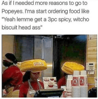 "Memes, Popeyes, and Wshh: As if I needed more reasons to go to  Popeyes. I'ma start ordering food like  ""Yeah lemme get a 3pc spicy, witcho  biscuit head ass"" This can't be real.. 😳😂 WSHH"