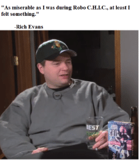 """me irl: """"As miserable as I was during Robo C.H.I.C., at least I  felt something.""""  Rich Evans  BEST me irl"""