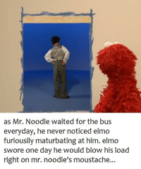 as Mr. Noodle waited for the bus  everyday, he never noticed elmo  furiousily maturbating at him. elmo  swore one day he would blow his load  right on mr. noodle's moustache