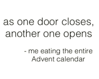 Another One, Memes, and Calendar: as one door Ccloses,  another one opens  me eating the entire  Advent calendar 😋 Follow @northwitch69 @northwitch69 @northwitch69 @northwitch69