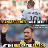 You Will Be Missed ❤ King Of Rome 👑: AS ROMA  FRANCESCO  FRANCESCO TOTTI WILL RETIRE  GOD MYSOCCERMEMES  INSTATROLL FUTBOL  AT THE END OF THE SEASON You Will Be Missed ❤ King Of Rome 👑