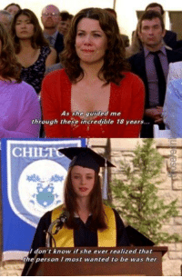 Chilis, Memes, and Gilmore Girls: As she guided me  through these incredible 18 years.  CHILI  I don't know if she ever realized that  the person most wanted to be was her Gilmore Girls