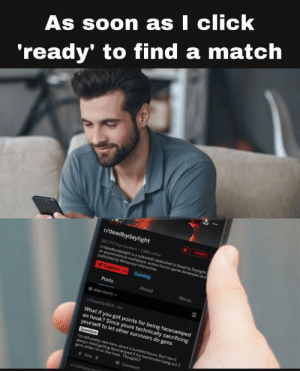 Pretty much how all my time is spent on here: As soon as I click  to find a match  'ready  ...  r/deadbydaylight  JOINED  182.572 Fog travelers 1.888 online  tideadbydaylight is a subreddit dedicated to Dead by Daylight,  an asymmetrical multiplayer action-horror game developed and  published by Behaviour Interactive  Explore  Gaming  Posts  About  Menu  NEW POSTS  WDadality0628 4m  What if you got points for being facecamped  on hook? Since youre technically sacrificing  yourself to let other survivors do gens  Question  I'm still pretty new here, about a hundred hours. But I don't  always mind getting facecamped if my teammates bang out 3  gens while I'm on the hook. Thoughts?  Vote  Comment  WLlamaGaminnth Pretty much how all my time is spent on here