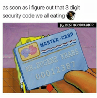We Bout To See What Kinda Money Mr Krabs Really Got. 🔥🔥 @whyhesavage: as soon as i figure out that 3 digit  security code we all eating  IG: BESTHOODHUMOR  CARD  MASTER We Bout To See What Kinda Money Mr Krabs Really Got. 🔥🔥 @whyhesavage