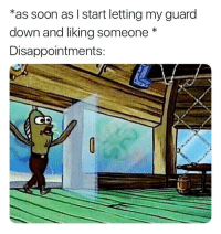 Be Like, Memes, and Soon...: *as soon as I start letting my guard  down and liking someone *  Disappointments: It be like that sometimes 😂😂