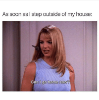 Memes, My House, and Soon...: As soon as I step outside of my house:  Can go home now  0 Every time 😒 Go and follow @thespeckyblonde @thespeckyblonde @thespeckyblonde @thespeckyblonde