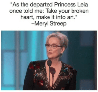 """Lest we forget 💔 -> 🎨: """"As the departed Princess Leia  once told me: Take your broken  heart, make it into art  -Meryl Streep Lest we forget 💔 -> 🎨"""