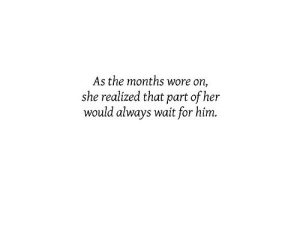 https://iglovequotes.net/: As the months wore on,  she realized that part of her  would always wait for him. https://iglovequotes.net/