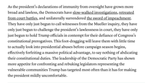 Party, Democratic Party, and Defiance: As the president's declarations of immunity from oversight have grown more  broad and lawless, the Democrats have slow-walked investigations, retreated  from court battles, and unilaterally surrendered the sword of impeachment  They have only just begun to call witnesses from the Mueller inquiry, they have  only just begun to challenge the president's lawlessness in court, they have only  just begun to hold Trump officials in contempt for their defiance of Congress's  constitutional prerogatives. This foot-dragging will leave them with little time  to actually look into presidential abuses before campaign season  effectively forfeiting  begins,  assive political advantage, to say nothing of abdicating  ama  their constitutional duties. The leadership of the Democratic Party has shown  appetite for confronting and rebuking legislators representing the  more  vulnerable communities Trump has targeted most often than it has for making  the president mildly uncomfortable Excerpt from Adam Serwer's latest piece in The Atlantic