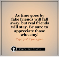"""<3 #QuickLifeLessons: As time goes by  fake friends will fall  away, but real friends  will stay. Be sure to  appreciate those  who stay!  Type """"yes' if you agree  Quick Life Lessons <3 #QuickLifeLessons"""