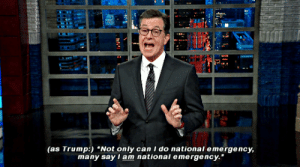 """Tumblr, youtube.com, and Blog: (as Trump:) """"Not only can I do national emergency,  many say i am nationai emergency."""" johnolivejar:Trump: It's My Right 'To Do National Emergency'"""