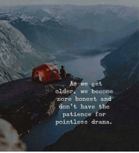 Patience, Drama, and Don: . As we get  older, we become  more honest and  don t have the  patience for  pointless drama