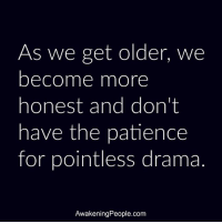 Memes, Patience, and Awakenings: As we get older, we  become more  honest and don't  have the patience  for pointless drama  Awakening People.com