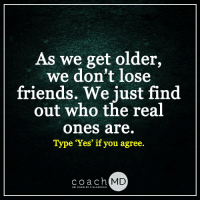 Amazon, Friends, and Memes: As we get older,  we don't lose  friends. We just find  out who the real  ones are.  Yes' if you agree.  coach  MD  DR. CHARLES F. GLASSMAN Brain Drain on Amazon: amzn.to/1adJW5M Blog: bit.ly/CoachMDBlog  As we get older <3