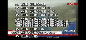idk how to do titles: AS WHEN HURRICANE  AS WHEN HURRICANE DO  LIVE  AS WHEN HURRICANE DORI  AS WHEN HURRICANE DORIAN  AS WHEN HURRICANE DORTAN  WAVESEOEUSTORMOSURGENCOMINGIN.  AHEOTLOFESTORMGSURGENCOMINGMIN  iiHEKETISESOMENCONCERNAABOUIME  TRACKING DORIAN  AS WHEN HURRICAN  WRAL NEWS  TRACKING DORIAN  COASTWHENbHURRICYSTAL COAST  COUNTIES HyEL 21G RIDAY  AS WHEN HURR  5:08 75 VWRAL  FLASH FLOOD WATCH IS IN EFFECT FOR BLADEN AND ROBESO  RELIGIOUS  PUBLIC SCHOOLS  HONEYWELL/ROCKY MOUNT  CLOSING AT 8:00 PM idk how to do titles