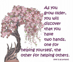 Love, Memes, and Discover: AS you  grow older,  you will  discover  that you  have  two hands,  one for  helping yourself, the  other for helping others.  love is all around Love Is All Around