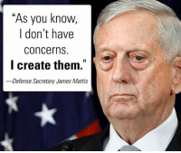 "Chaos actual 🇺🇸🍆: ""As you know,  I don't have  concerns  l create them.""  -Defense Secretary James Mattis  13 Chaos actual 🇺🇸🍆"
