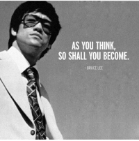 Memes, Bruce Lee, and 🤖: AS YOU THINK,  SO SHALL YOU BECOME.  BRUCE LEE It's the Law; thoughts become things. . markiron