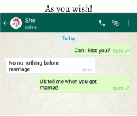 Memes, 🤖, and You Wish: As you wish!  online  Today  Can kiss you?  20:11  No no nothing before  marriage  20:11  Ok tell me when you get  married  20:11