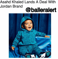"Asahd Khaled Lands A Deal With Jordan Brand - blogged by @lanaladonna ⠀⠀⠀⠀⠀⠀⠀ ⠀⠀⠀⠀⠀⠀⠀ Someone is following in his father's footsteps early! It has been announced that AsahdKhaled, DJKhaled's firstborn, and star since birth (literally) has officially signed a deal with Air Jordan. ⠀⠀⠀⠀⠀⠀⠀ ⠀⠀⠀⠀⠀⠀⠀ At just one-years-old, Baby Khaled is the face of Jordan's first kid's collaboration for apparel. ⠀⠀⠀⠀⠀⠀⠀ ⠀⠀⠀⠀⠀⠀⠀ ""Ok world here I come,"" captioned Asahd on his Instagram page, announcing his major deal. ⠀⠀⠀⠀⠀⠀⠀ ⠀⠀⠀⠀⠀⠀⠀ According to Khaled's caption in an IG post, the collection will include a range of colorful and sporty tops, bottoms, hats, and socks that bring out the style of Asahd through the lens of the Jordan brand. ⠀⠀⠀⠀⠀⠀⠀ ⠀⠀⠀⠀⠀⠀⠀ In the same caption, Khaled expressed how proud he was of his son. ⠀⠀⠀⠀⠀⠀⠀ ⠀⠀⠀⠀⠀⠀⠀ ""Today is a proud day for me not only as a father but for the young kid that still lives inside my heart. I was a kid when I was introduced to the iconic Jordan sneaker. It represented everything I wanted to be aka a winner and the flyest kid on the block. So imagine the joy I felt knowing that my son Asahd Khaled would have the opportunity to have his own partnership with the Jordan brand. @wethebestmusic"" ⠀⠀⠀⠀⠀⠀⠀ ⠀⠀⠀⠀⠀⠀⠀ I think it's safe to say that Asahd is the busiest baby Hollywood's seen. From executive producer of his first album, 'Grateful,' that went platinum, to an award show performer, and now this? ⠀⠀⠀⠀⠀⠀⠀ ⠀⠀⠀⠀⠀⠀⠀ I guess that's the life you live when 'you the best.' ⠀⠀⠀⠀⠀⠀⠀ ⠀⠀⠀⠀⠀⠀⠀ Congratulations Asahd!: Asahd Khaled Lands A Deal With  Jordan Brand  @balleralert Asahd Khaled Lands A Deal With Jordan Brand - blogged by @lanaladonna ⠀⠀⠀⠀⠀⠀⠀ ⠀⠀⠀⠀⠀⠀⠀ Someone is following in his father's footsteps early! It has been announced that AsahdKhaled, DJKhaled's firstborn, and star since birth (literally) has officially signed a deal with Air Jordan. ⠀⠀⠀⠀⠀⠀⠀ ⠀⠀⠀⠀⠀⠀⠀ At just one-years-old, Baby Khaled is the face of Jordan's first kid's collaboration for apparel. ⠀⠀⠀⠀⠀⠀⠀ ⠀⠀⠀⠀⠀⠀⠀ ""Ok world here I come,"" captioned Asahd on his Instagram page, announcing his major deal. ⠀⠀⠀⠀⠀⠀⠀ ⠀⠀⠀⠀⠀⠀⠀ According to Khaled's caption in an IG post, the collection will include a range of colorful and sporty tops, bottoms, hats, and socks that bring out the style of Asahd through the lens of the Jordan brand. ⠀⠀⠀⠀⠀⠀⠀ ⠀⠀⠀⠀⠀⠀⠀ In the same caption, Khaled expressed how proud he was of his son. ⠀⠀⠀⠀⠀⠀⠀ ⠀⠀⠀⠀⠀⠀⠀ ""Today is a proud day for me not only as a father but for the young kid that still lives inside my heart. I was a kid when I was introduced to the iconic Jordan sneaker. It represented everything I wanted to be aka a winner and the flyest kid on the block. So imagine the joy I felt knowing that my son Asahd Khaled would have the opportunity to have his own partnership with the Jordan brand. @wethebestmusic"" ⠀⠀⠀⠀⠀⠀⠀ ⠀⠀⠀⠀⠀⠀⠀ I think it's safe to say that Asahd is the busiest baby Hollywood's seen. From executive producer of his first album, 'Grateful,' that went platinum, to an award show performer, and now this? ⠀⠀⠀⠀⠀⠀⠀ ⠀⠀⠀⠀⠀⠀⠀ I guess that's the life you live when 'you the best.' ⠀⠀⠀⠀⠀⠀⠀ ⠀⠀⠀⠀⠀⠀⠀ Congratulations Asahd!"