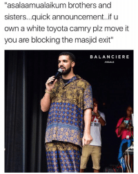 "Memes, Toyota, and Toyota Camry: ""asalaamualaikum brothers and  sisters...quick announcement..if u  own a white toyota camry plz move it  you are blocking the masjid exit""  BALANCIERE  VISUALS  Bo Shukran arabproblems"