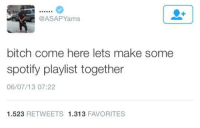 Spotify Playlist: @ASAP Yams  bitch come here lets make some  spotify playlist together  06/07/13 07:22  1.523  RETWEETS 1.313  FAVORITES