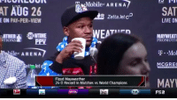 Floyd funny as sh*t 😂 floydmayweather: ASAT  o Mobile ARENA  AT AUG 26  R ZettaJet c  EON PAY-PER-VIEW  LIVE ON  ATHERSHOWTIME  TIONS  EAT  MAYWEAT  PROMOTI  PPV  le ARENA  T Mol  th let  MCGRE  8 a onMAY  Floyd Mayweather  24-0 Record In Matches vs World Champions  FOX  FS2 Floyd funny as sh*t 😂 floydmayweather