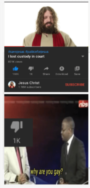 Very gay: asavejesus Ajusticeforjesus  I lost custody in court  אועח Miews  Download  144K  1K  Jesus Christ  SUBSCRIBE  1.16M sbscribers  nbs  1K  why are you gay? Very gay
