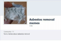 <p>Seriously? Somebody is honing in on my field.</p>: Asbestos removal  memes  1 like  Community [?)  funny memes about asbestos removal <p>Seriously? Somebody is honing in on my field.</p>