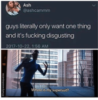 Ash, Fucking, and Memes: Ash  @ashcammm  guys literally only want one thing  and it's fucking disgusting  2017-10-22, 1:56 AM  Where is my supersuit? @hollywoodsquares