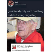 Ash, Fucking, and Memes: Ash  @ashcammm  guys literally only want one thing  and it's fucking disgusting  Bill FosterBush's Beans  July 23 at 10:13 PM。  I:m thinking about thos Beans If u up still thinking bout those beans smash the like