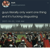 Ash, Fucking, and Dank Memes: Ash  @ashcammm  guys literally only want one thing  and it's fucking disgusting  2017-10-22, 1:56 AM