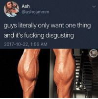 Ash, Fucking, and Memes: Ash  @ashcammm  guys literally only want one thing  and it's fucking disgusting  2017-10-22, 1:56 AM  FUCK  CARDIO, We want what we can't have