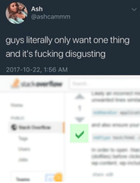 Ash, Fucking, and One: Ash  @ashcammm  guys literally only want one thing  and it's fucking disgusting  2017-10-22, 1:56 AM ✔