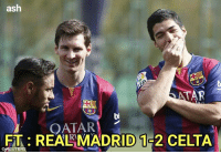 Ash, Barcelona, and Memes: ash  TAR  OATAR1  FT REALR MADRID 1  CELTA  REUTERS What a match! Via :Barcelona Army  -ash-