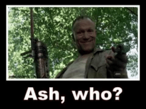 Ash, Funny, and Memes: Ash, who? Collection of THE WALKING DEAD memes MEMES FUNNY! FUNNIEST! - YouTube
