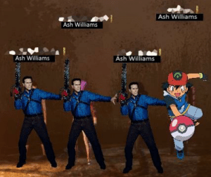 Ash, Evil, and Evil Dead: Ash Williams  Ash Williams  Ash Williams  Ash Williams Every lobby ever when the Evil Dead DLC comes out