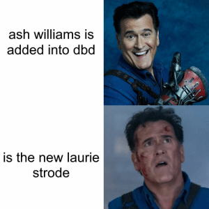 Ash, Williams, and New: ash williams is  added into dbd  is the new laurie  strode a tragedy
