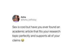 Memes, Sex, and Best: Asha  @Asha_soflossy  Sex is cool but have you ever found an  academic article that fits your research  topic perfectly and supports all of your  claims Best feeling ever via /r/memes https://ift.tt/2mHI6nq