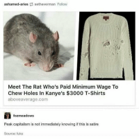 Night guys xx: ashamed-ariessetheverman Follovw  Meet The Rat Who's Paid Minimum Wage To  Chew Holes In Kanye's $3000 T-Shirts  aboveaverage.com  fozmeadows  Peak capitalisim is not immediately knowing if this is satine  Source: fuks Night guys xx