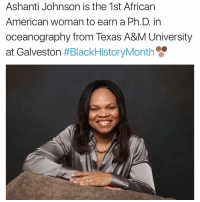 Memes, Ashanti, and Texas A&m: Ashanti Johnson is the 1st African  American woman to earn a Ph.D. in  oceanography from Texas A&M University  at Galveston  HBlackHistoryMonth
