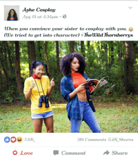 Life, Love, and Target: Ashe Cosplay  Aug 13 at 4:34pm .  When you convince your sister to cosplay with you.  (We tried to get into character) #TheWildThorn berrys  318 Comments 5.2K Shares  O Love  Comment  Share quietstorm-thundathighs:  life received
