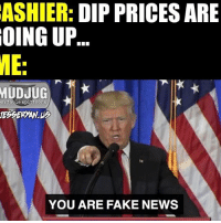 Fake, Memes, and News: ASHIER: DIP PRICES ARE  OING UP.  ME:  MUDJUG  ortable sp  YOU ARE FAKE NEWS FAKE NEWS! 😡 FakeNews Mudjug PackDipSpit Dip30 photo by @jesseryan.us