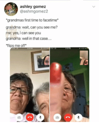 """Facetime, Grandma, and Memes: ashley gomez  @ashmgomez2  """"grandmas first time to facetime*  grandma: wait, can you see me?  me: yes, I can see you  grandma: well in that case...  flips me off*  614 PM  618 PM 🤣Grandma is a legend"""