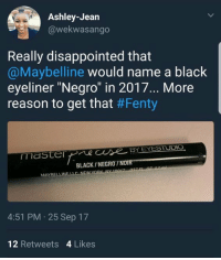 "LMFAOOOOOOOOOOOOOOOOOOOOOOOOOOOOOOOOOOOOOOOOOOOOOOOOOO she's dead ass serious too https://t.co/rB3JWgeuo4: Ashley-Jean  @wekwasango  Really disappointed that  @Maybelline would name a black  eyeliner ""Negro"" in 2017... More  reason to get that #Fenty  BLACK/NEGRO/NOIR  MAYBELLINE LLC NEW YOB  4:51 PM 25 Sep 17  12 Retweets 4 Likes LMFAOOOOOOOOOOOOOOOOOOOOOOOOOOOOOOOOOOOOOOOOOOOOOOOOOO she's dead ass serious too https://t.co/rB3JWgeuo4"