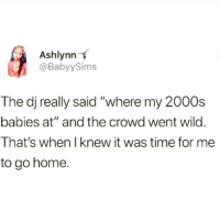 """Latinos, Memes, and Home: Ashlynn  @BabyySims  The dj really said """"where my 2000s  babies at"""" and the crowd went wild.  That's when I knew it was time for me  to go home. Same ✌🏻✌🏻✌🏻😂😂 🔥 Follow Us 👉 @latinoswithattitude 🔥 latinosbelike latinasbelike latinoproblems mexicansbelike mexican mexicanproblems hispanicsbelike hispanic hispanicproblems latina latinas latino latinos hispanicsbelike Picture by - @mrlatinalover"""