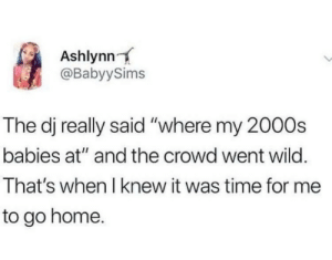 "Dank, Memes, and Target: Ashlynn  @BabyySims  The dj really said ""where my 2000s  babies at"" and the crowd went wild  That's when I knew it was time for me  to go home. Let me find my keys. by Nasjere MORE MEMES"